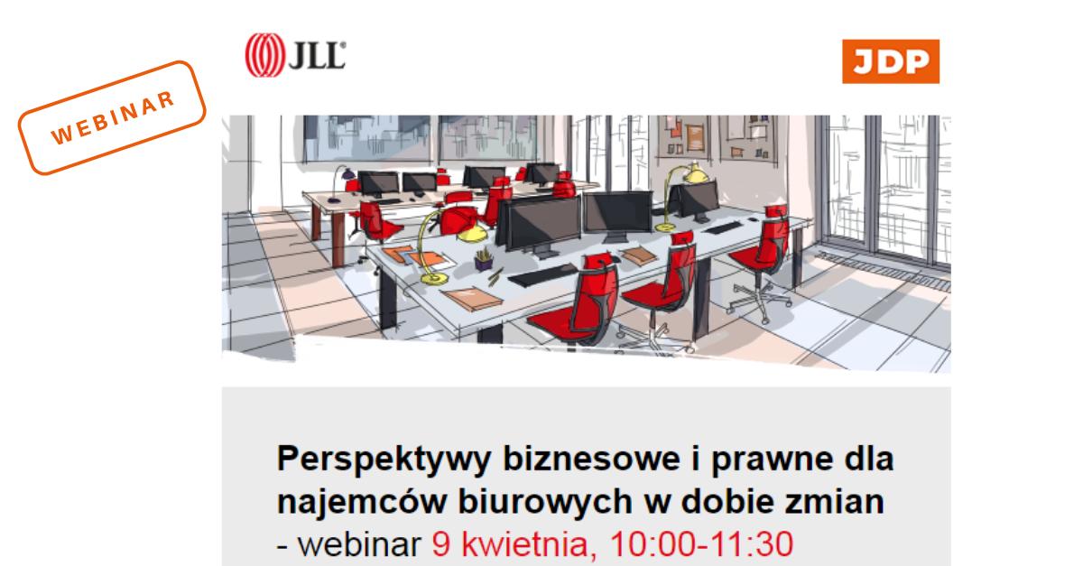 Webinar: Perspektywy biznesowe i prawne dla najemców biurowych w dobie zmian (9 kwietnia | 10:00-11:30)