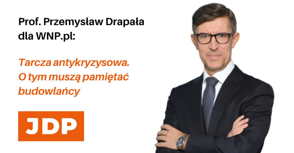 Prof. Przemysław Drapała dla WNP.pl: Tarcza antykryzysowa. O tym muszą pamiętać budowlańcy