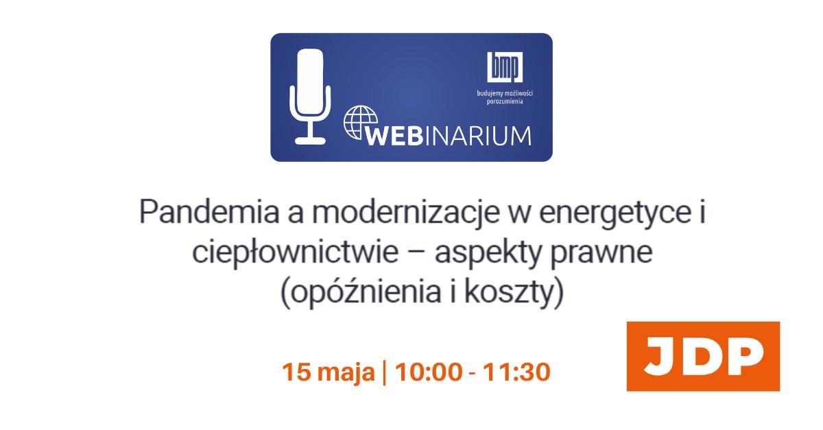 Webinar BMP i JDP: Pandemia a modernizacje w energetyce i ciepłownictwie – aspekty prawne (opóźnienia i koszty)