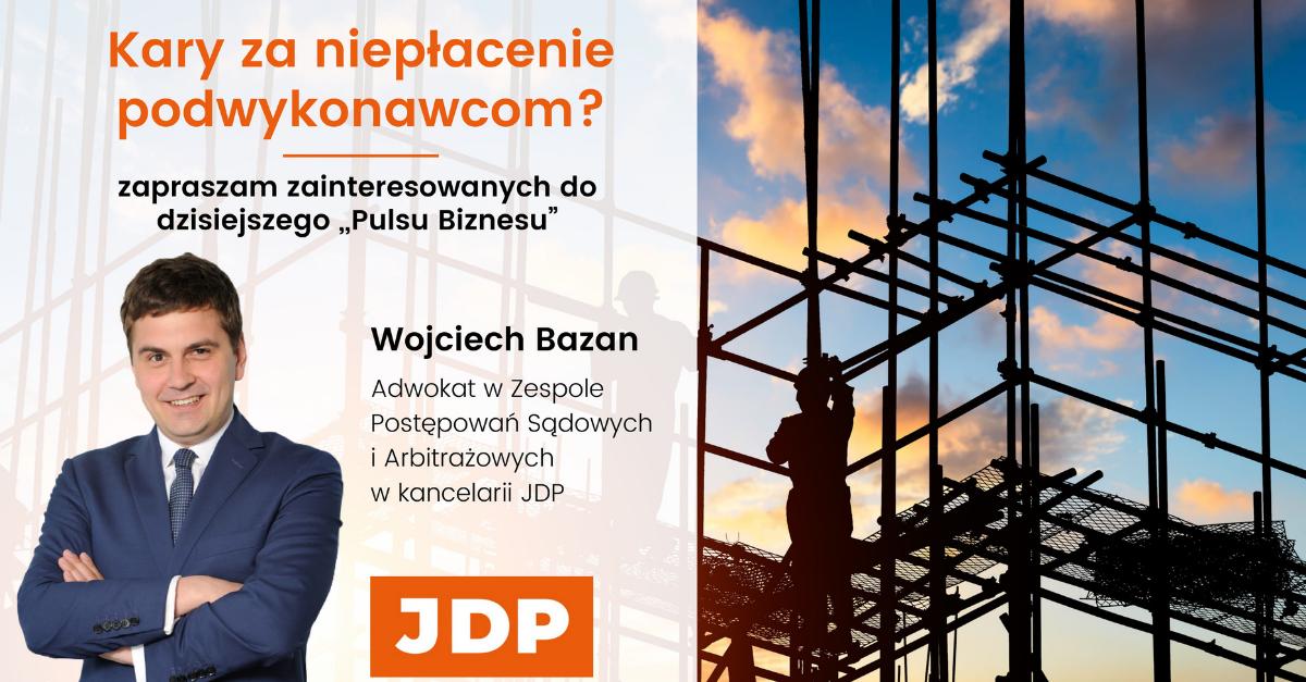 Kary za niepłacenie podywykonawcom - komentarz Wojciecha Bazan w Pulsie Biznesu